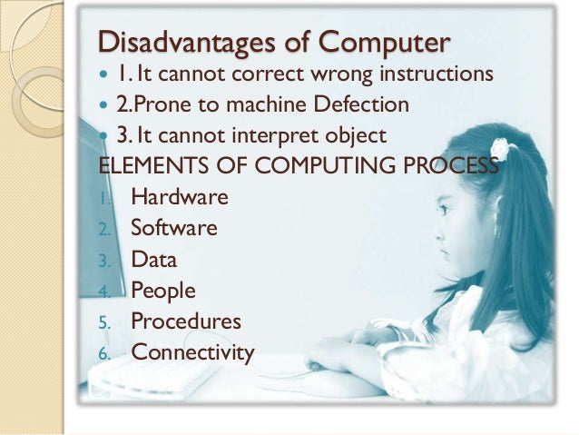 essays about advantages and disadvantages of computers I'm not a business owner, but i'll try to put myself in your shoes the advantages and disadvantages depend on what your business is all about if well.
