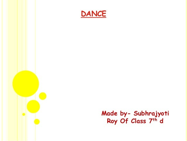 DANCE    Made by- Subhrajyoti     Roy Of Class 7th d