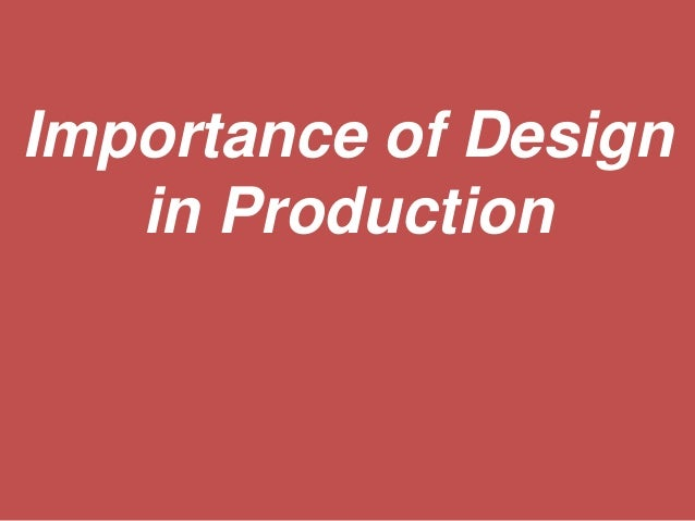 Importance of design in production