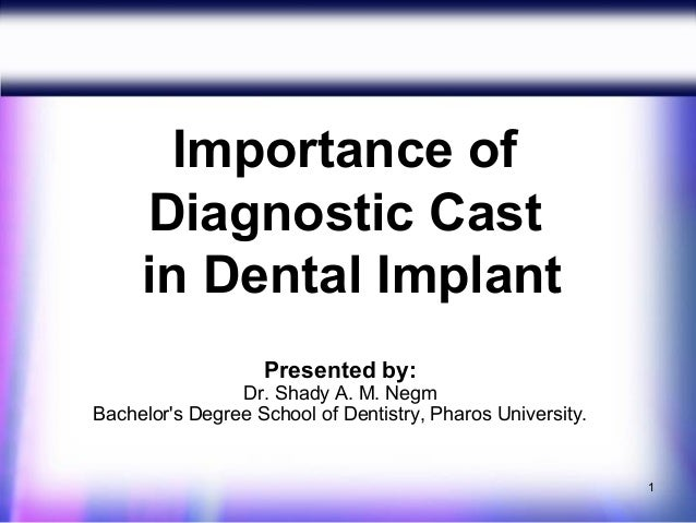 Importance of     Diagnostic Cast     in Dental Implant                   Presented by:                Dr. Shady A. M. Neg...