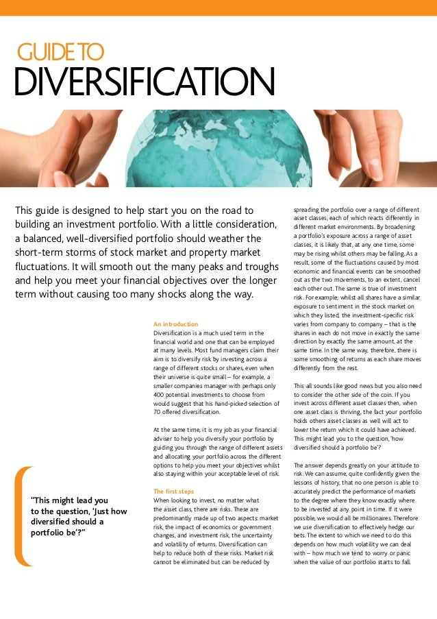 GUIDETO DIVERSIFICATION An introduction Diversification is a much used term in the financial world and one that can be emp...