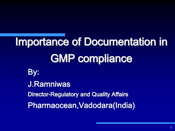 Importance of Documentation in          GMP compliance  By:  J.Ramniwas  Director-Regulatory and Quality Affairs  Pharmaoc...