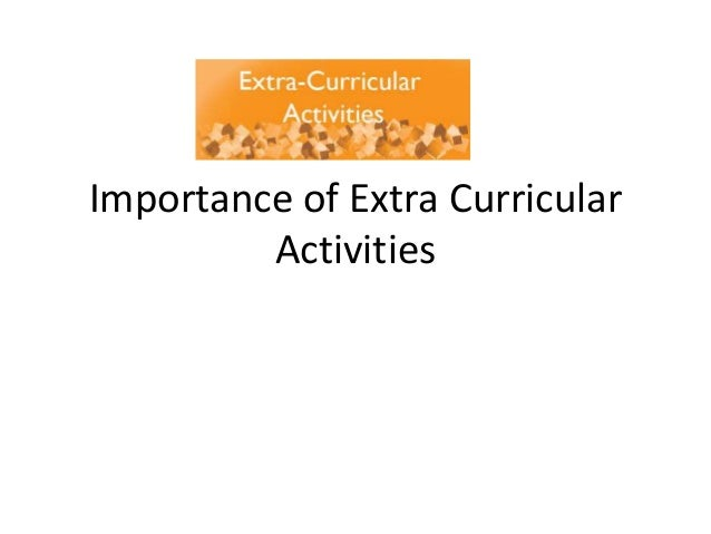 the importance of extracurricular activities It is important to receive good grades during your college career however, being involved in extracurricular activities and getting work experience, like an internship, is valued more.