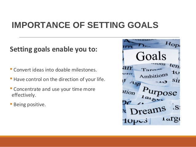 the importance of goal setting Entrepreneurs starting and growing a business often find themselves faced with time management issues a one-person operation or a small business with limited staff must be able to optimize time to accomplish all that needs to be done setting goals and monitoring milestones can help the entrepreneur effectively.
