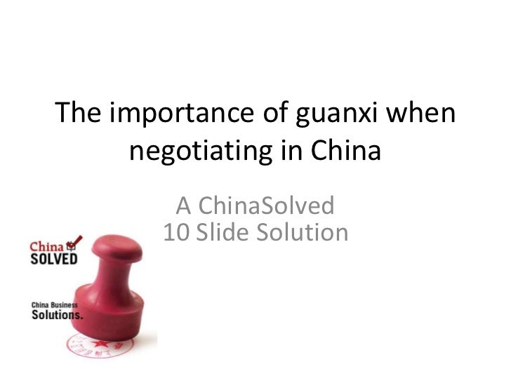 The importance of guanxi when      negotiating in China        A ChinaSolved       10 Slide Solution