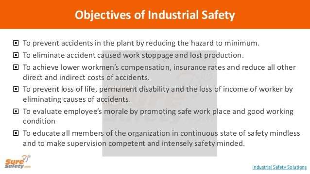  To prevent accidents in the plant by reducing the hazard to minimum.  To eliminate accident caused work stoppage and lo...