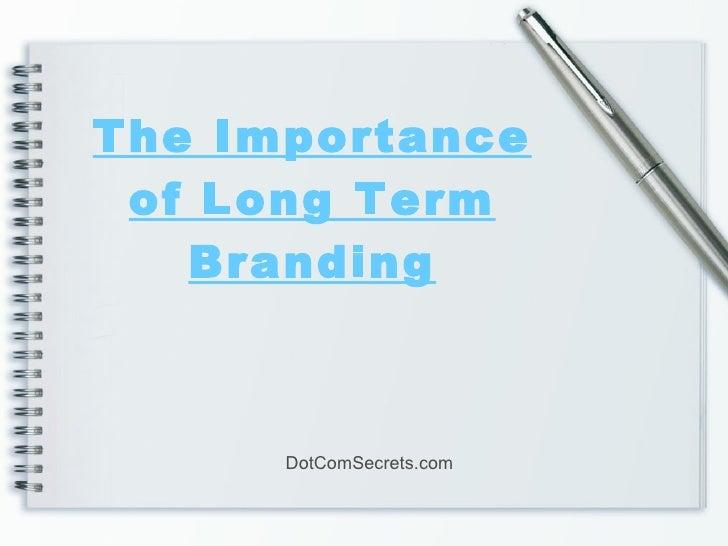 The Importance of Long Term Branding DotComSecrets.com