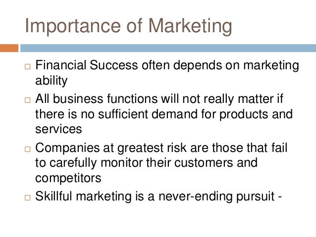 importance of marketing to business One should not turn a blind eye to the importance of marketing as marketing fuels  both the external and internal activities of the business today.