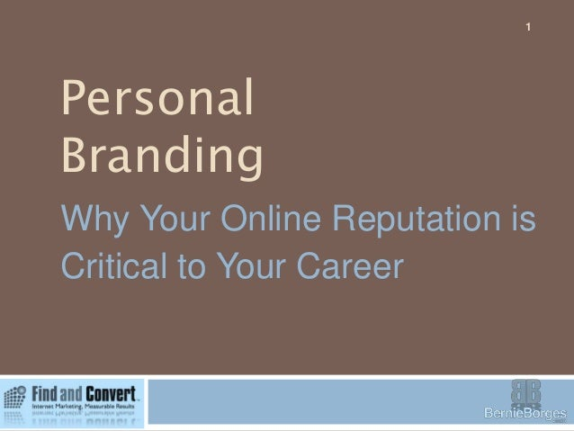 Personal Branding 1 Why Your Online Reputation is Critical to Your Career