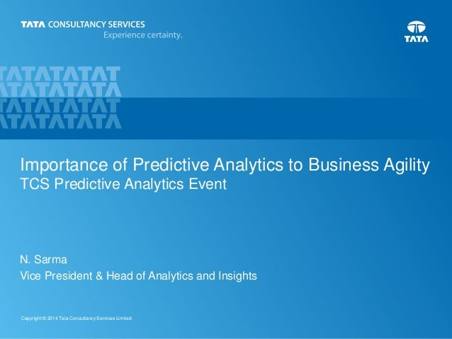 0Copyright © 2014 Tata Consultancy Services Limited Importance of Predictive Analytics to Business Agility TCS Predictive ...
