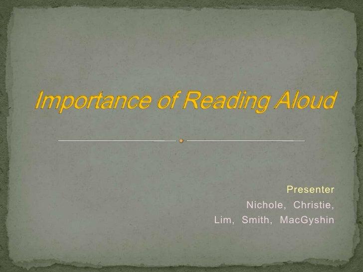 Importance of Reading Aloud<br />Presenter<br />Nichole,  Christie,<br />Lim,  Smith,  MacGyshin<br />