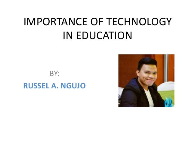 the importance of technology and education with the public Neither the nation's educational system nor its policymaking apparatus has  recognized the importance of technological literacy because few people today  have.