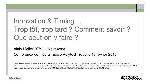 Innovation & Timing… Trop tôt, trop tard ? Comment savoir ? Que peut-on y faire ? Alain Meller (X79) - NovaXone Conférence...
