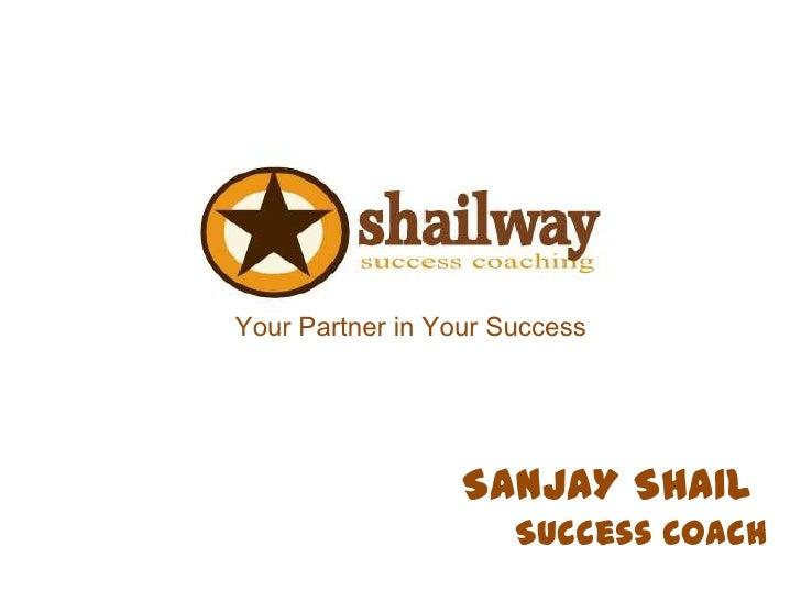 Your Partner in Your Success                  SANJAY SHAIL                      Success Coach