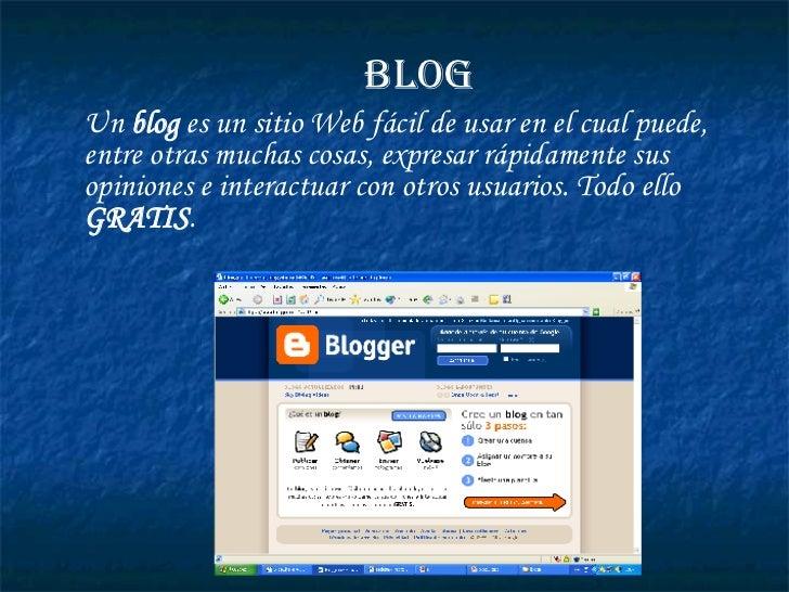 Un  blog  es un sitio Web fácil de usar en el cual puede, entre otras muchas cosas, expresar rápidamente sus opiniones e i...