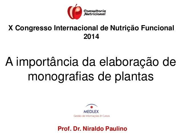 Prof. Dr. Niraldo Paulino A importância da elaboração de monografias de plantas X Congresso Internacional de Nutrição Func...