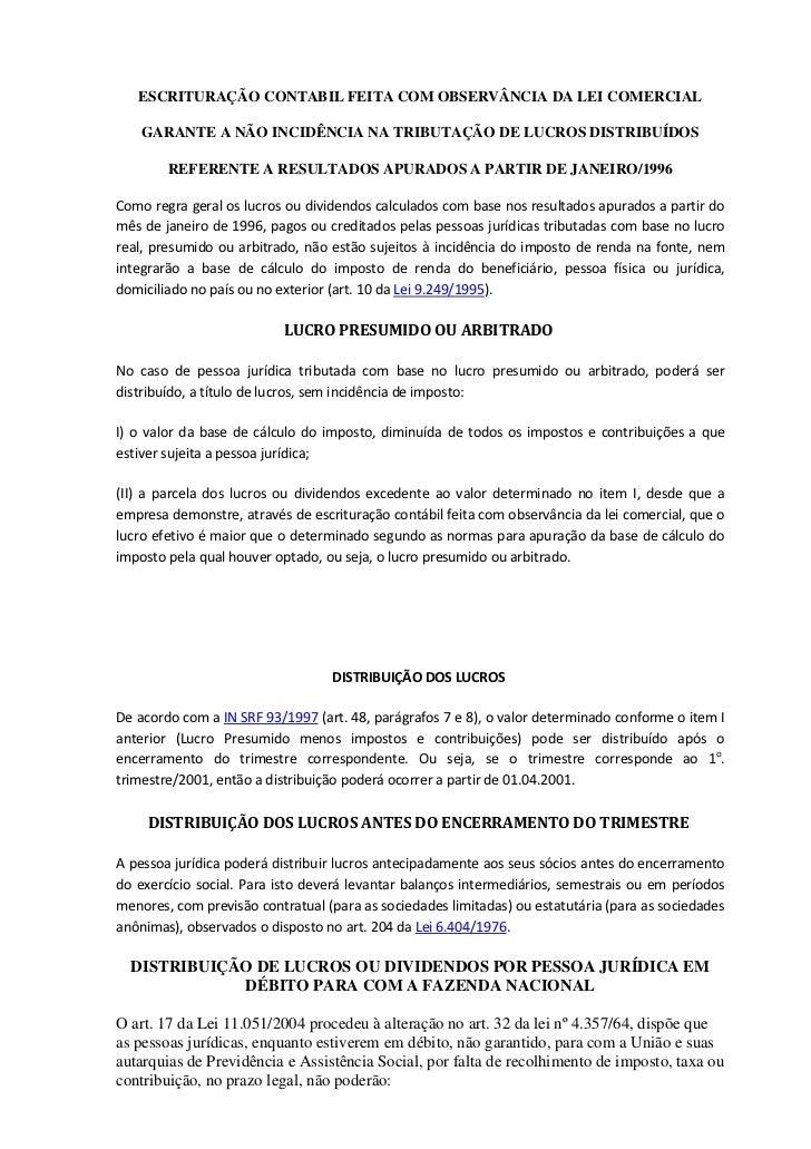 ESCRITURAÇÃO CONTABIL FEITA COM OBSERVÂNCIA DA LEI COMERCIAL    GARANTE A NÃO INCIDÊNCIA NA TRIBUTAÇÃO DE LUCROS DISTRIBUÍ...