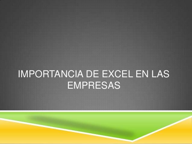 IMPORTANCIA DE EXCEL EN LASEMPRESAS
