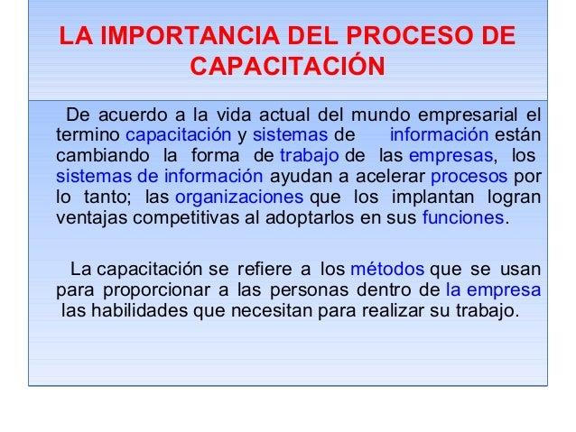 LA IMPORTANCIA DEL PROCESO DE CAPACITACIÓN De acuerdo a la vida actual del mundo empresarial el termino capacitación y sis...