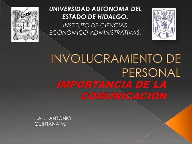UNIVERSIDAD AUTONOMA DEL ESTADO DE HIDALGO. INSTITUTO DE CIENCIAS ECONOMICO ADMINISTRATIVAS. L.A. J. ANTONIO QUINTANA M.