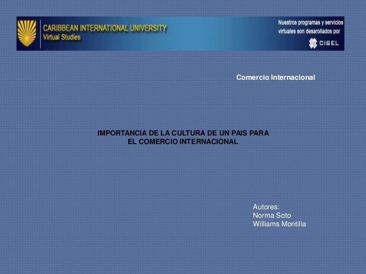 Comercio InternacionalIMPORTANCIA DE LA CULTURA DE UN PAIS PARA       EL COMERCIO INTERNACIONAL                           ...