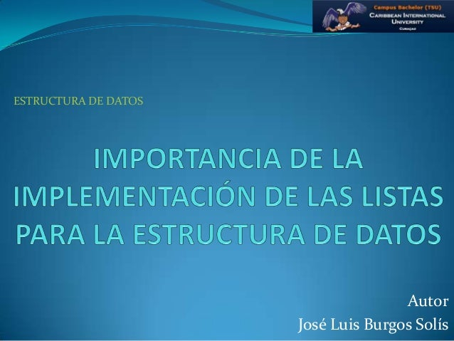 Autor José Luis Burgos Solís ESTRUCTURA DE DATOS