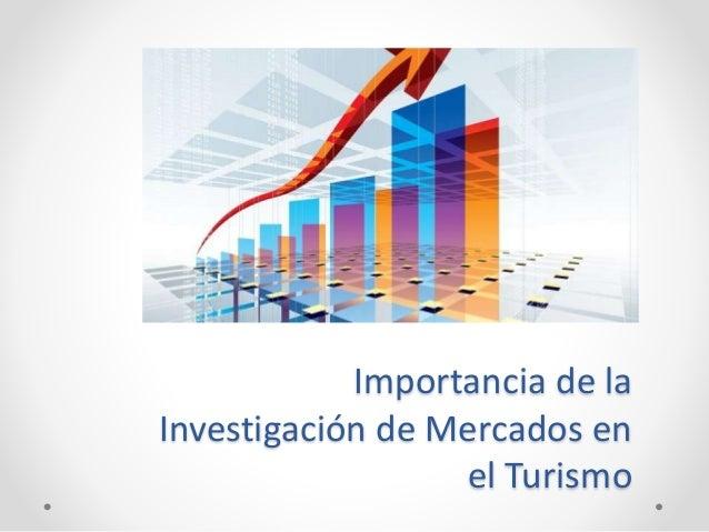 Importancia de la Investigación de Mercados en el Turismo