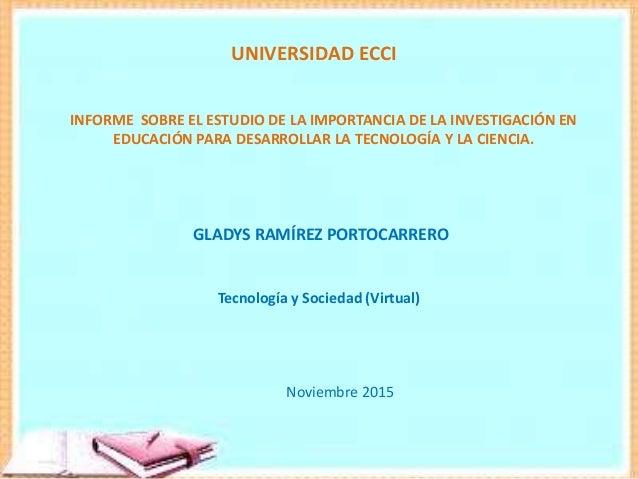 UNIVERSIDAD ECCI INFORME SOBRE EL ESTUDIO DE LA IMPORTANCIA DE LA INVESTIGACIÓN EN EDUCACIÓN PARA DESARROLLAR LA TECNOLOGÍ...