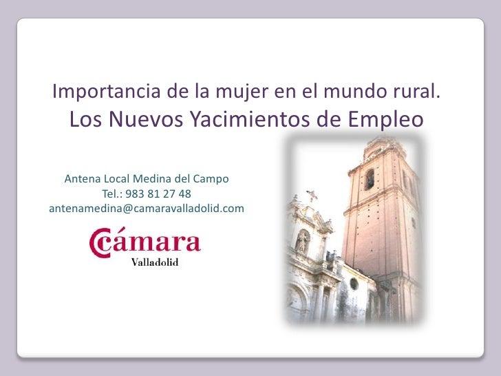 Importancia de la mujer en el mundo rural.<br />Los Nuevos Yacimientos de Empleo<br />Antena Local Medina del Campo<br />T...