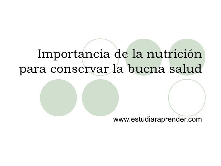 Importancia de la nutriciónpara conservar la buena salud               www.estudiaraprender.com