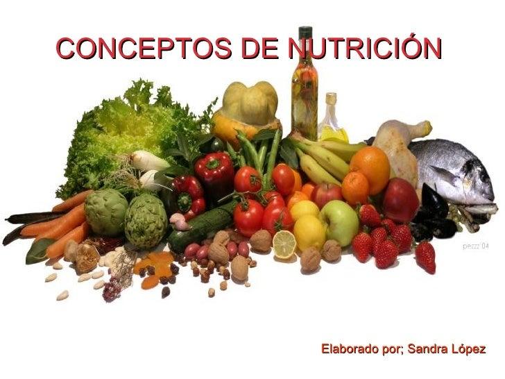 CONCEPTOS DE NUTRICIÓN  <ul><li>Elaborado por; Sandra López </li></ul>