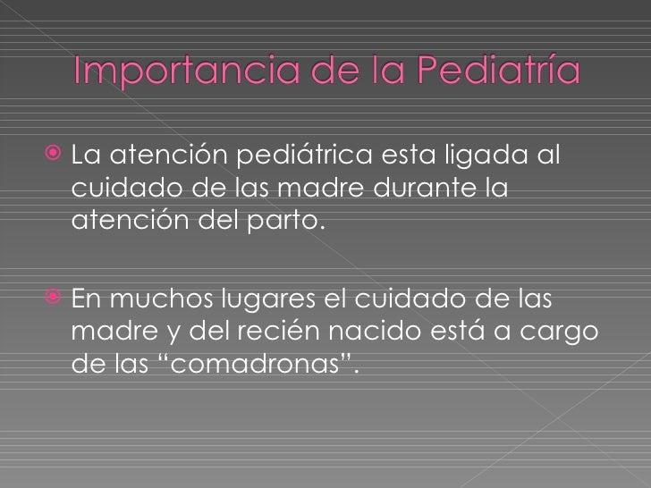 <ul><li>La atención pediátrica esta ligada al cuidado de las madre durante la atención del parto. </li></ul><ul><li>En muc...