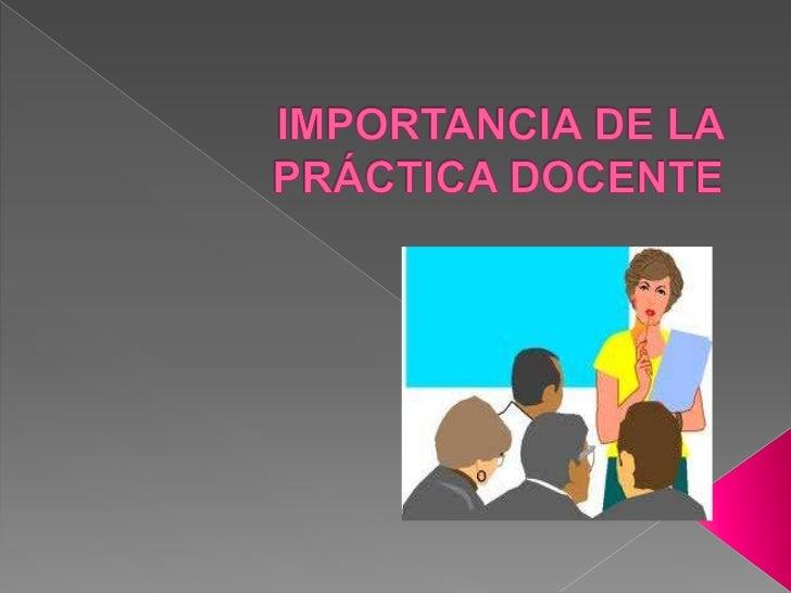 Importancia de la practica docente