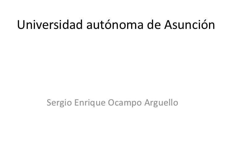 Universidad autónoma de Asunción    Sergio Enrique Ocampo Arguello