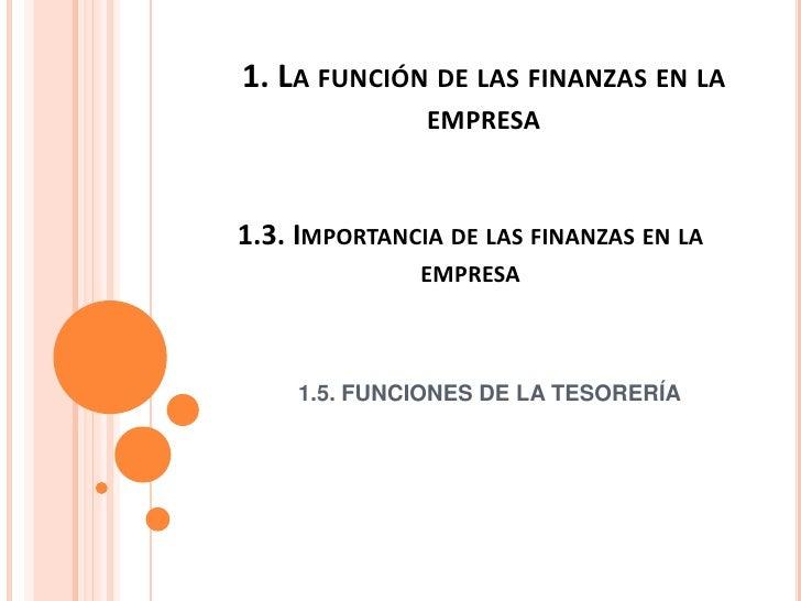 1. LA FUNCIÓN DE LAS FINANZAS EN LA               EMPRESA1.3. IMPORTANCIA DE LAS FINANZAS EN LA              EMPRESA    1....
