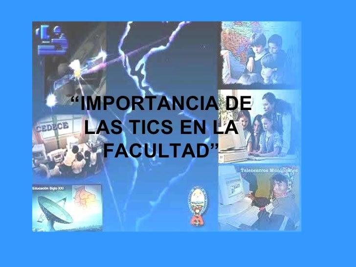""""""" IMPORTANCIA DE LAS TICS EN LA FACULTAD"""""""
