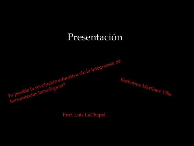 Presentación Prof. Luis LaChapel