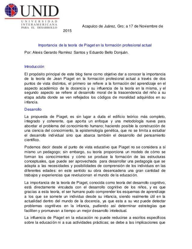 Acapulco de Juárez, Gro; a 17 de Noviembre de 2015 Importancia de la teoría de Piaget en la formación profesional actual P...