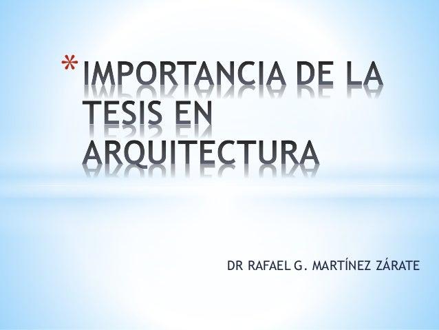 DR RAFAEL G. MARTÍNEZ ZÁRATE  *