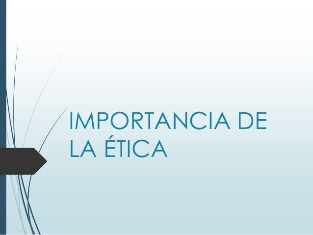 IMPORTANCIA DELA ÉTICA