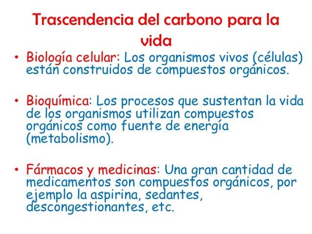 Trascendencia del carbono para la                 vida• Biología celular: Los organismos vivos (células)  están construido...