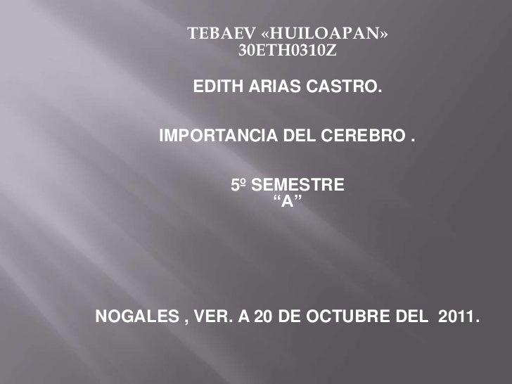 TEBAEV «HUILOAPAN»             30ETH0310Z          EDITH ARIAS CASTRO.      IMPORTANCIA DEL CEREBRO .              5º SEME...