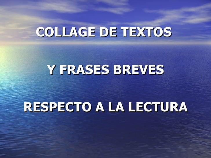COLLAGE DE TEXTOS  Y FRASES BREVES RESPECTO A LA LECTURA