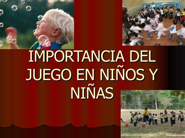 IMPORTANCIA DEL JUEGO EN NIÑOS Y NIÑAS