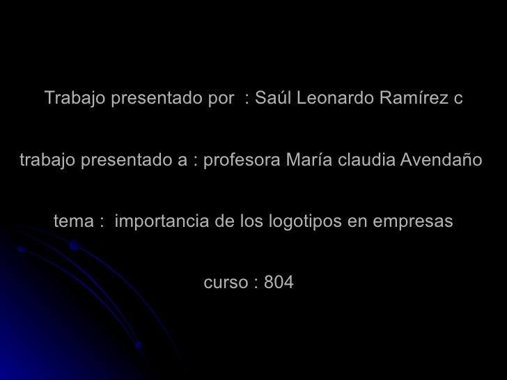 Trabajo presentado por  : Saúl Leonardo Ramírez c trabajo presentado a : profesora María claudia Avendaño  tema :  importa...