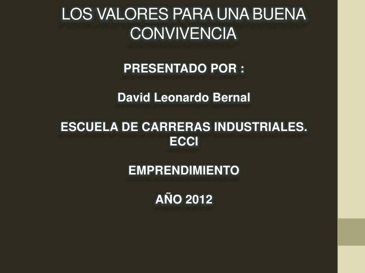 LOS VALORES PARA UNA BUENA       CONVIVENCIA        PRESENTADO POR :       David Leonardo BernalESCUELA DE CARRERAS INDUST...