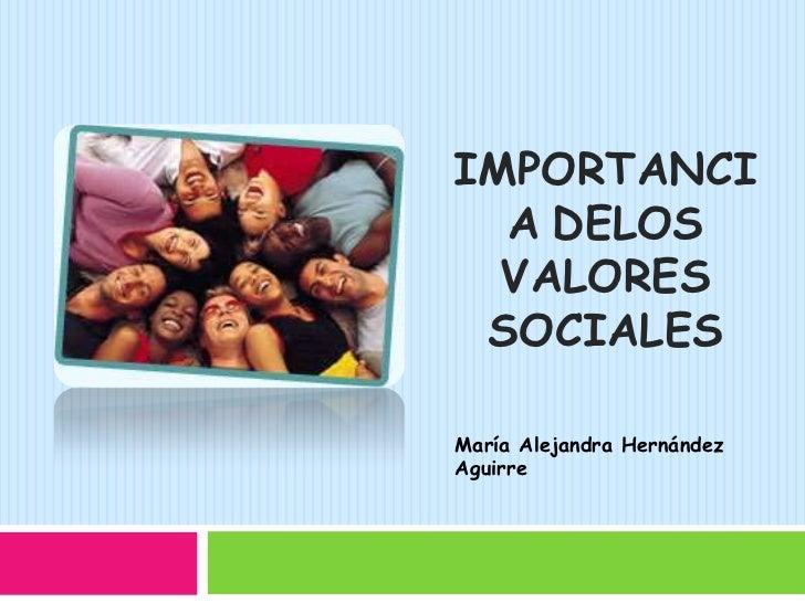 Importanciadelos valores sociales<br />María Alejandra Hernández Aguirre<br />