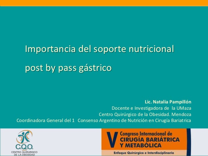 Importancia del soporte nutricional post bypass gástrico <br />Lic. Natalia Pampillón<br />Docente e Investigadora de  la ...
