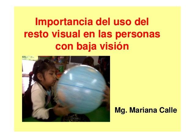 Importancia del uso del resto visual en las personas con baja visión Mg. Mariana Calle