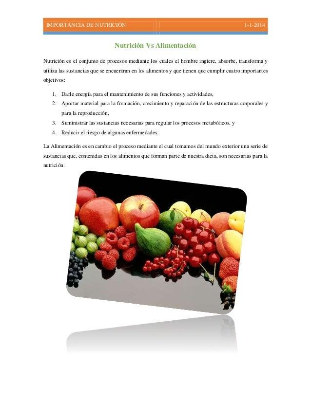IMPORTANCIA DE NUTRICIÓN 1-1-2014 Nutrición Vs Alimentación Nutrición es el conjunto de procesos mediante los cuales el ho...